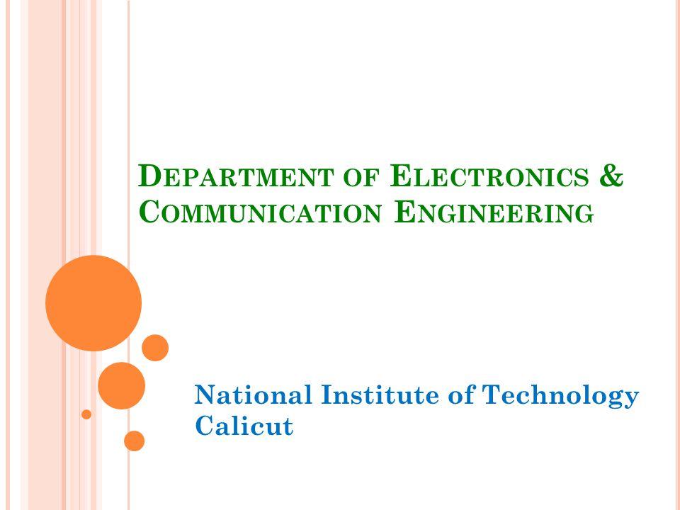 D EPARTMENT OF E LECTRONICS & C OMMUNICATION E NGINEERING National Institute of Technology Calicut