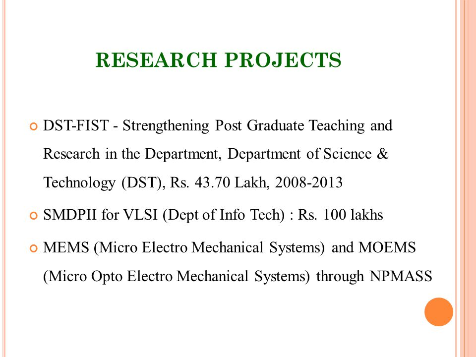 RESEARCH PROJECTS DST-FIST - Strengthening Post Graduate Teaching and Research in the Department, Department of Science & Technology (DST), Rs.