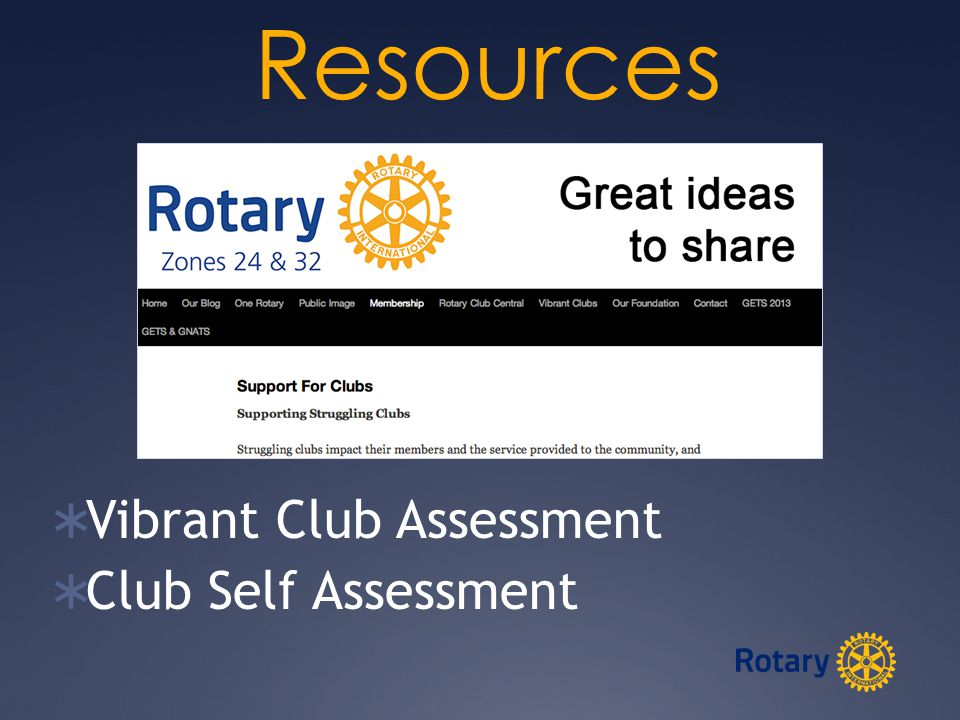 Resources In person  Community Expertise Professional who works to turn around struggling organizations/ businesses  Your Rotary Coordinator