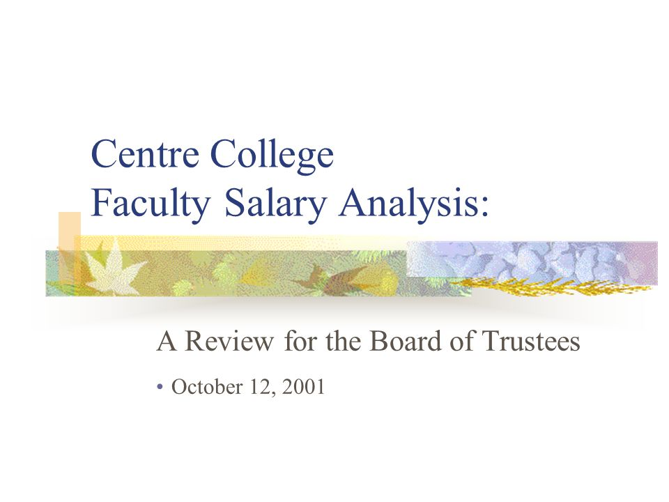 Centre College Faculty Salary Analysis: A Review for the Board of Trustees October 12, 2001