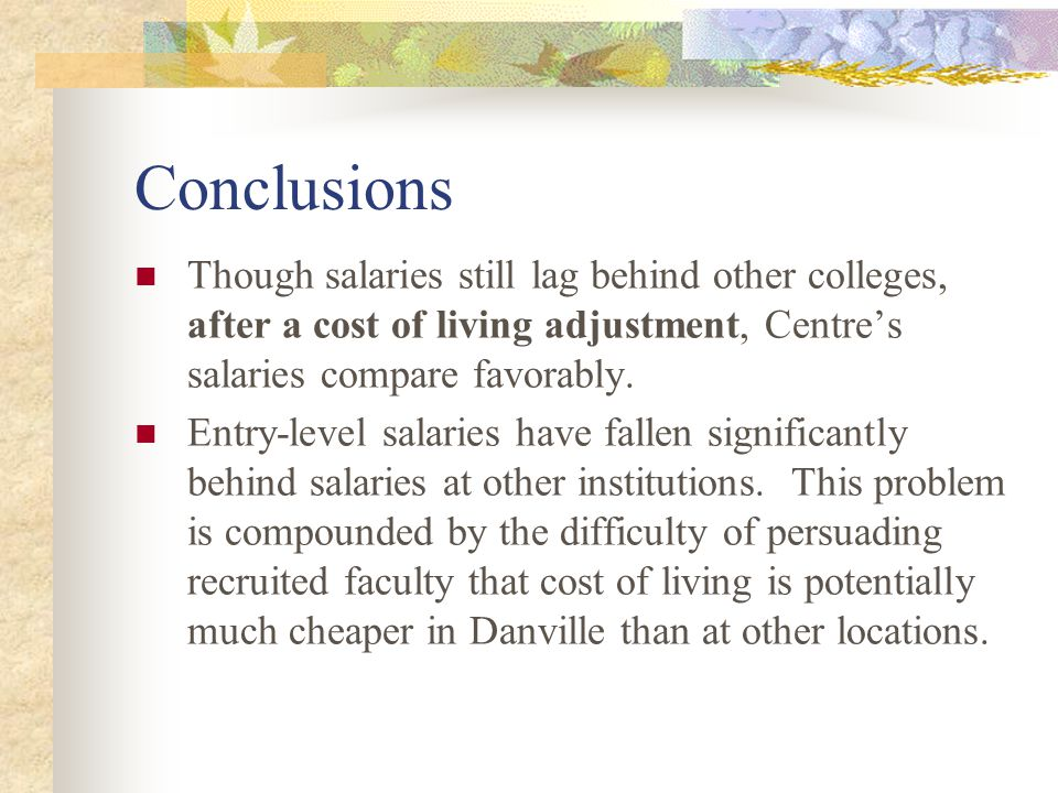 Conclusions Though salaries still lag behind other colleges, after a cost of living adjustment, Centre's salaries compare favorably.