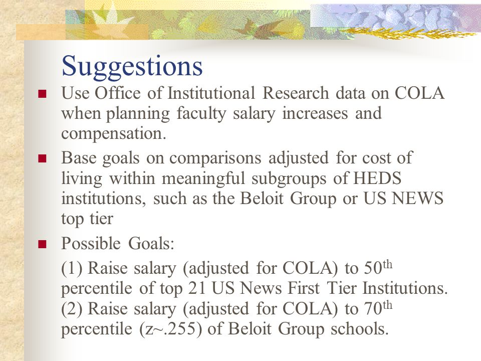 Suggestions Use Office of Institutional Research data on COLA when planning faculty salary increases and compensation.