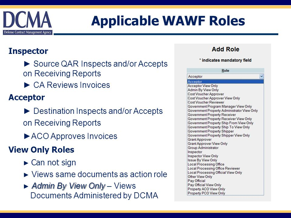 Applicable WAWF Roles Inspector ► Source QAR Inspects and/or Accepts on Receiving Reports ► CA Reviews Invoices Acceptor ► Destination Inspects and/or