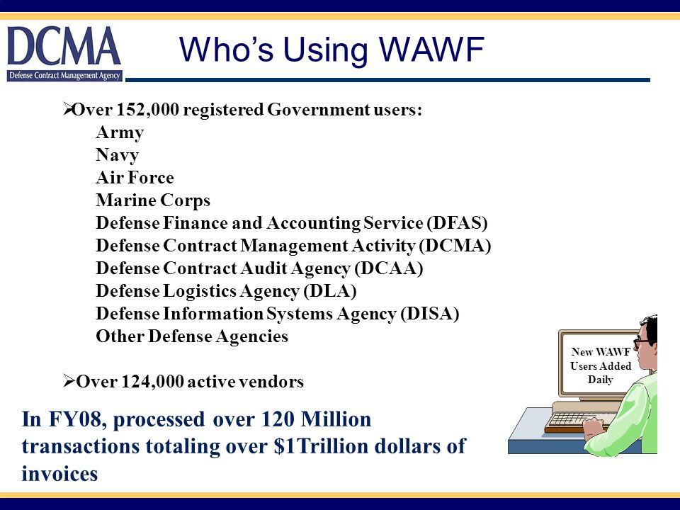  Over 152,000 registered Government users: Army Navy Air Force Marine Corps Defense Finance and Accounting Service (DFAS) Defense Contract Management