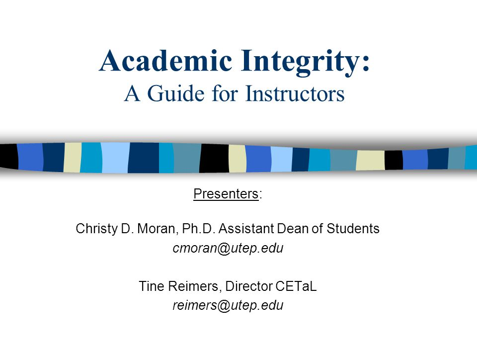 Academic Integrity: A Guide for Instructors Presenters: Christy D.