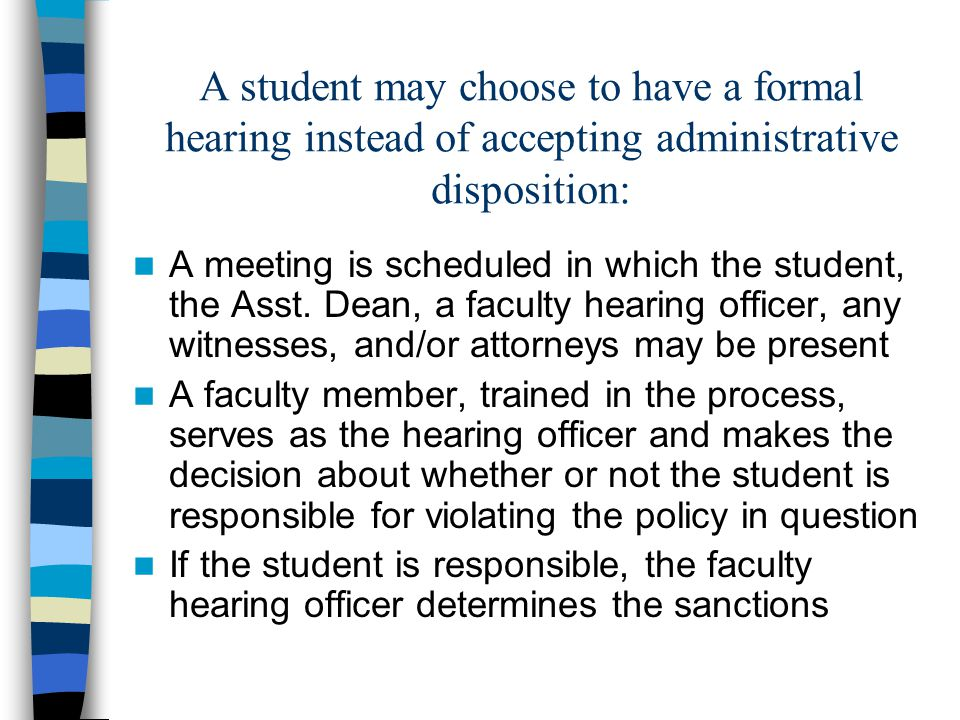 A student may choose to have a formal hearing instead of accepting administrative disposition: A meeting is scheduled in which the student, the Asst.