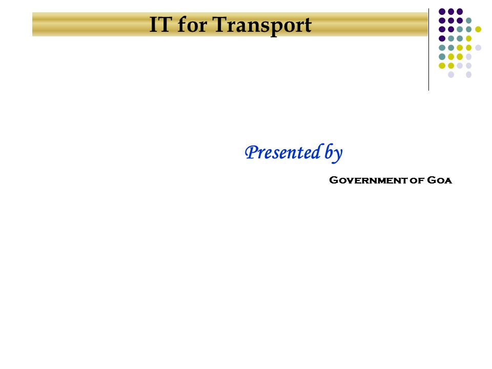 IT for Transport Government of Goa Presented by