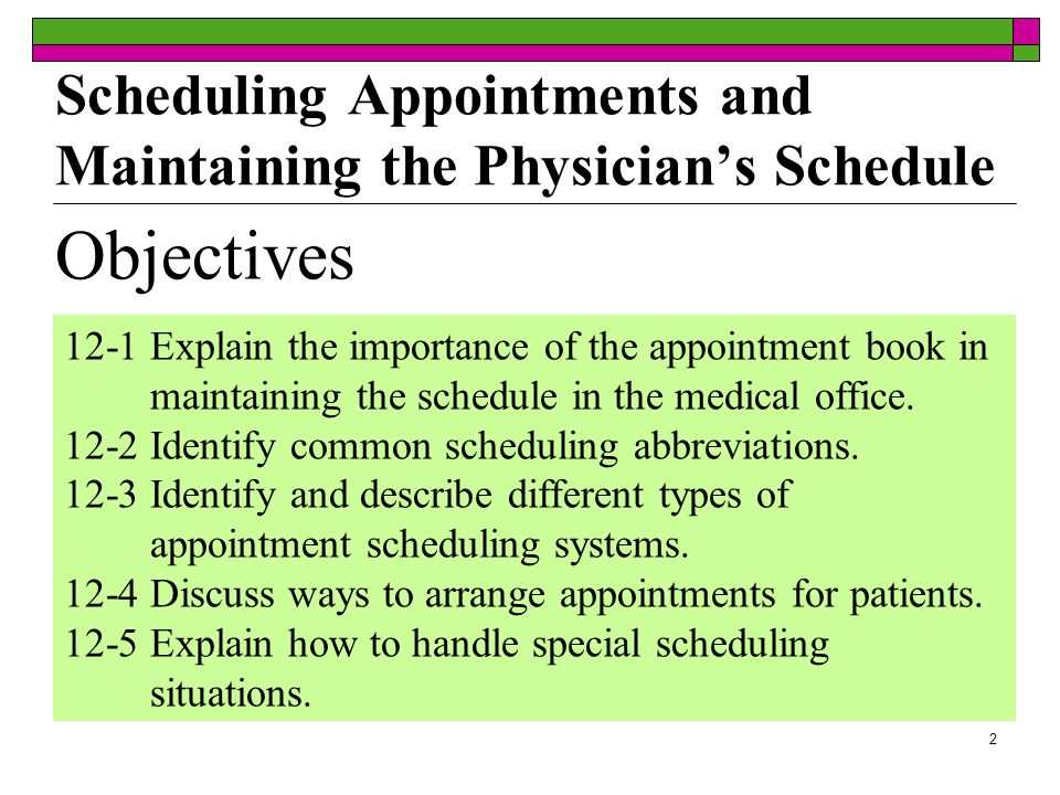 2 Objectives 12-1 Explain the importance of the appointment book in maintaining the schedule in the medical office.