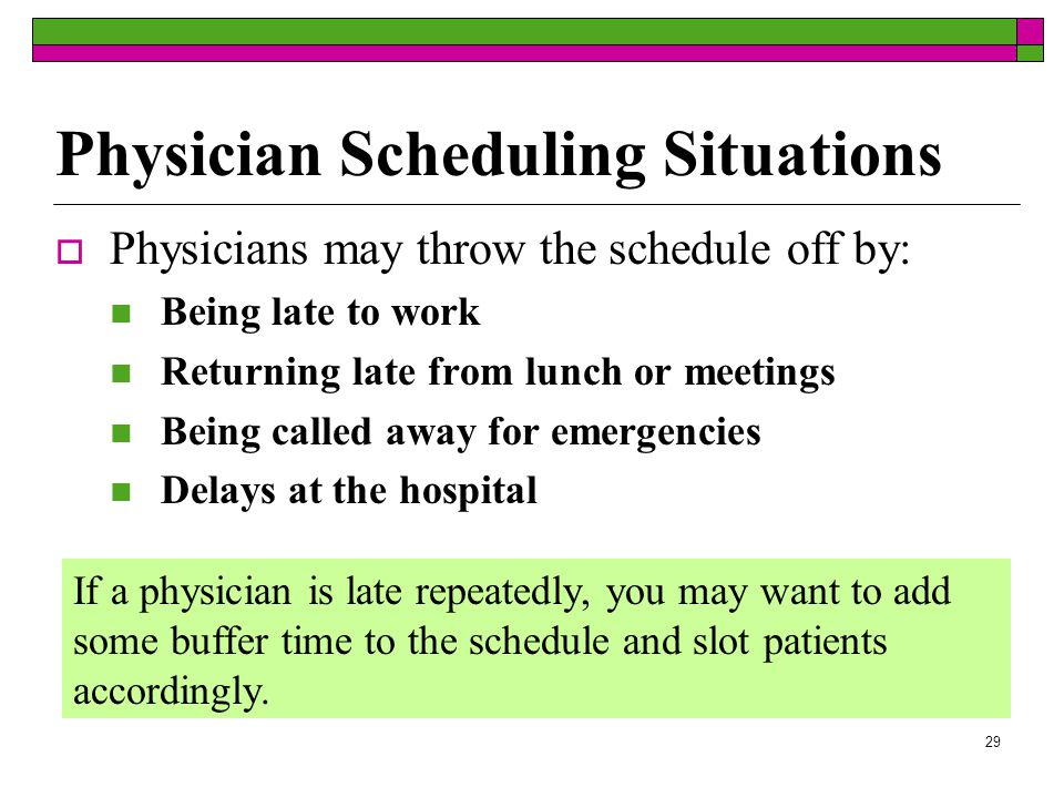 28  Cancellations Be sure to draw a line through the patient's name in the appointment book and document in his/her medical record the cancellation Attempt to reschedule while the patient is on the phone  Missed Appointments Document no-shows in the appointment book and patient medical record Inform the physician of no-shows Patient Scheduling Situations (cont.)