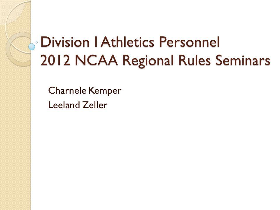 Division I Athletics Personnel 2012 NCAA Regional Rules Seminars Charnele Kemper Leeland Zeller