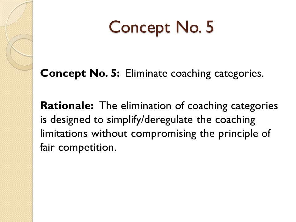 Concept No. 5 Concept No. 5: Eliminate coaching categories.