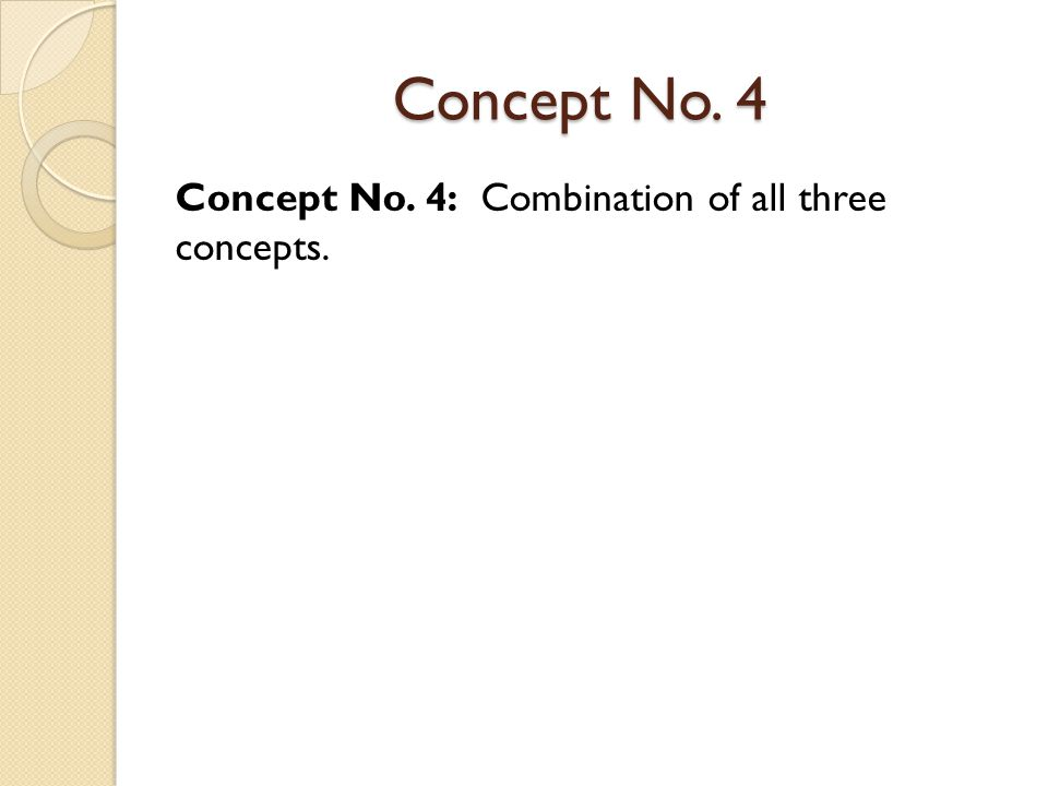 Concept No. 4 Concept No. 4: Combination of all three concepts.