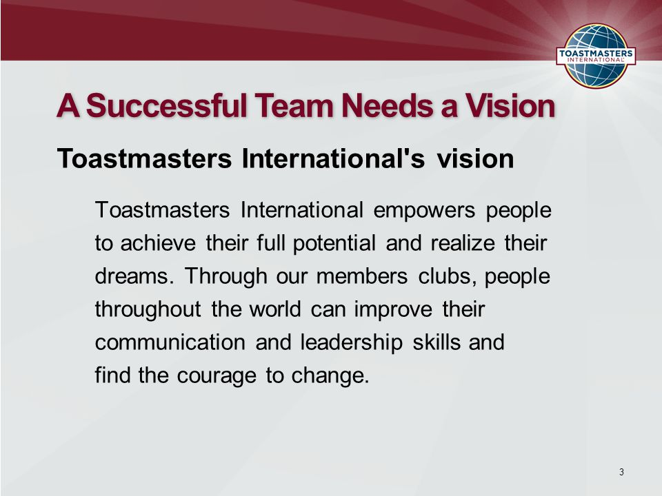 Toastmasters International empowers people to achieve their full potential and realize their dreams. Through our members clubs, people throughout the