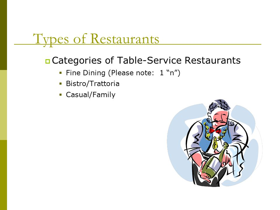 Types of Restaurants  Categories of Table-Service Restaurants  Fine Dining (Please note: 1 n )  Bistro/Trattoria  Casual/Family