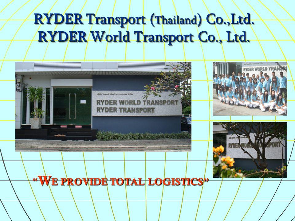 """ W E PROVIDE TOTAL LOGISTICS"" RYDER Transport ( Thailand ) Co.,Ltd. RYDER World Transport Co., Ltd. RYDER Transport ( Thailand ) Co.,Ltd. RYDER World"