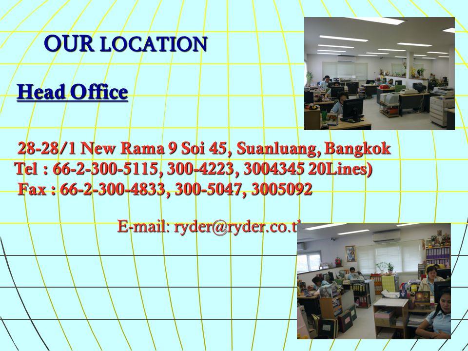 OUR LOCATION OUR LOCATION Head Office Head Office 28-28/1 New Rama 9 Soi 45, Suanluang, Bangkok 28-28/1 New Rama 9 Soi 45, Suanluang, Bangkok Tel : 66