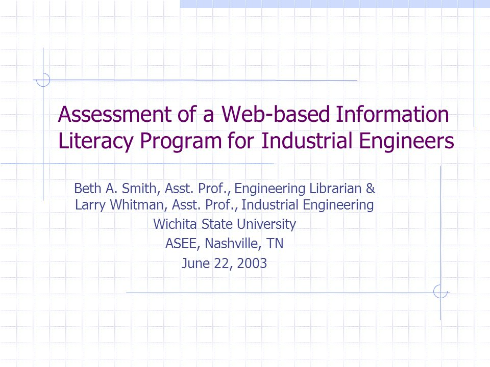 Assessment of a Web-based Information Literacy Program for Industrial Engineers Beth A.