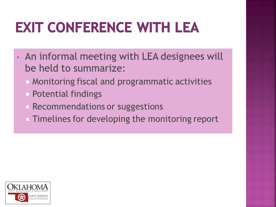 An informal meeting with LEA designees will be held to summarize:  Monitoring fiscal and programmatic activities  Potential findings  Recommendatio
