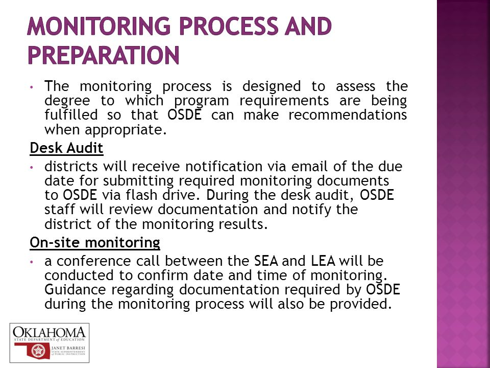 The monitoring process is designed to assess the degree to which program requirements are being fulfilled so that OSDE can make recommendations when a