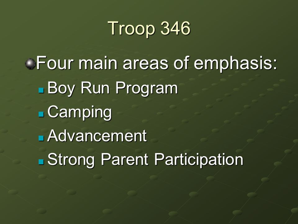 Boy Run Program Boy Run Program Camping Camping Advancement Advancement Strong Parent Participation Strong Parent Participation Troop 346 Four main areas of emphasis: