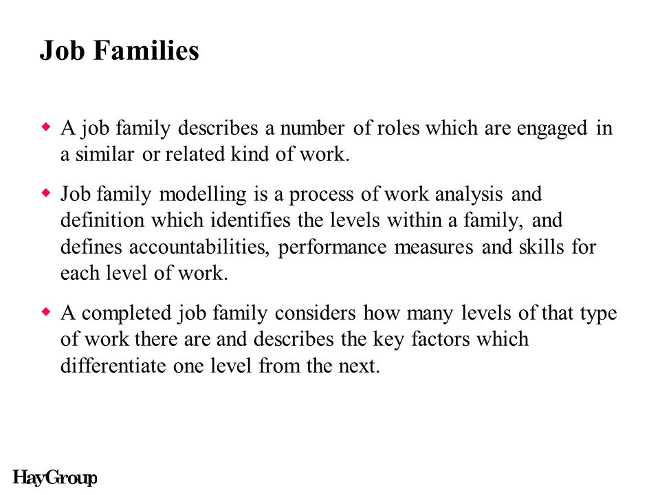 Job Families  A job family describes a number of roles which are engaged in a similar or related kind of work.