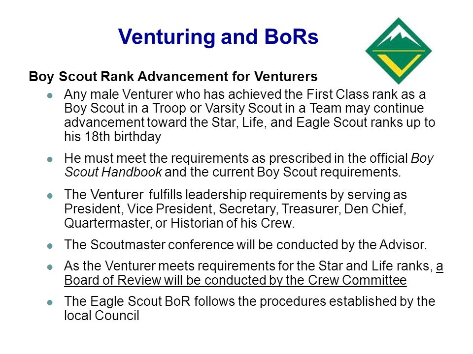 Venturing and BoRs Boy Scout Rank Advancement for Venturers Any male Venturer who has achieved the First Class rank as a Boy Scout in a Troop or Varsi