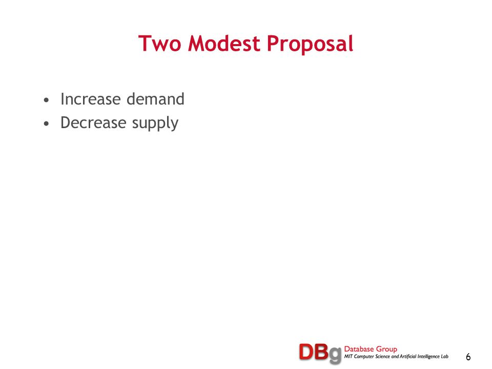 6 Two Modest Proposal Increase demand Decrease supply
