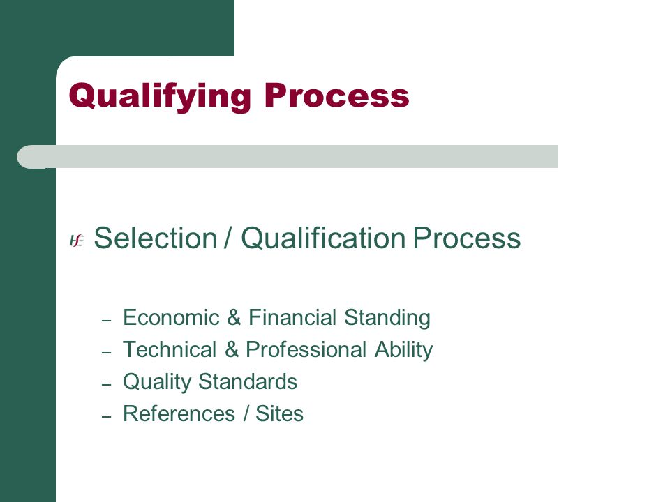 Qualifying Process Selection / Qualification Process – Economic & Financial Standing – Technical & Professional Ability – Quality Standards – Referenc
