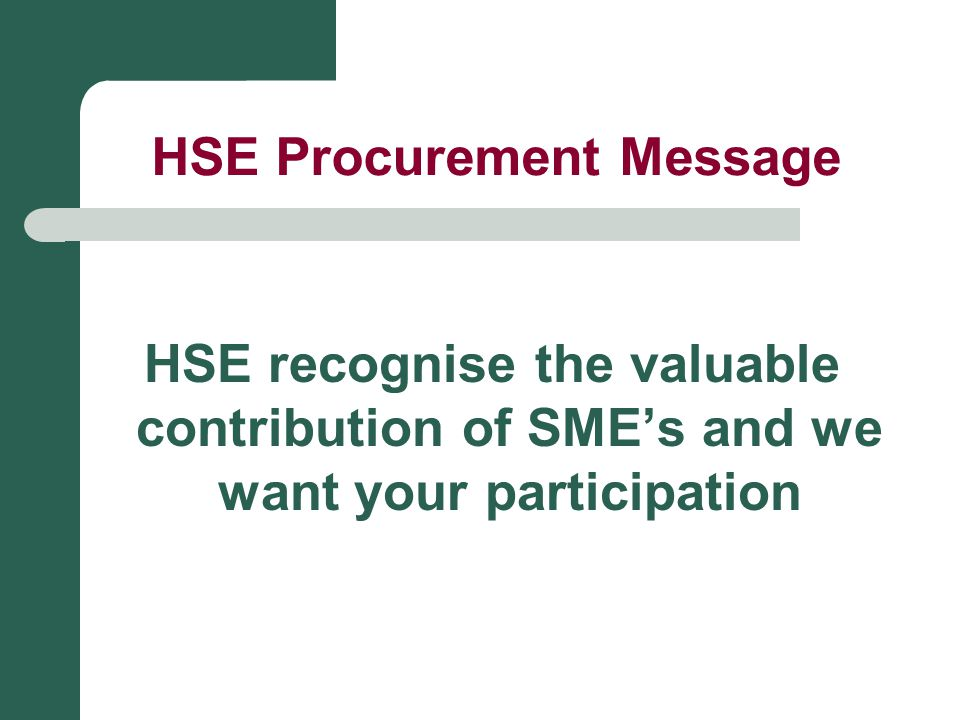 HSE recognise the valuable contribution of SME's and we want your participation HSE Procurement Message