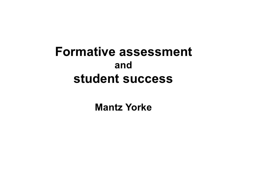 Formative assessment and student success Mantz Yorke