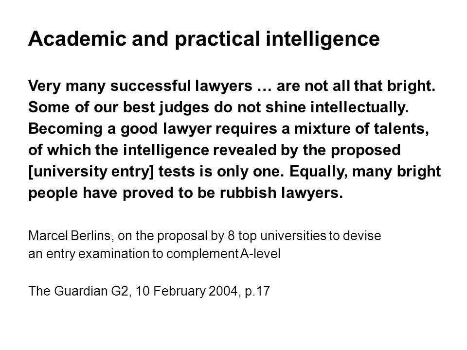 Academic and practical intelligence Very many successful lawyers … are not all that bright.