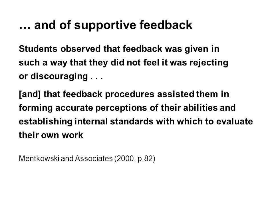 … and of supportive feedback Students observed that feedback was given in such a way that they did not feel it was rejecting or discouraging...