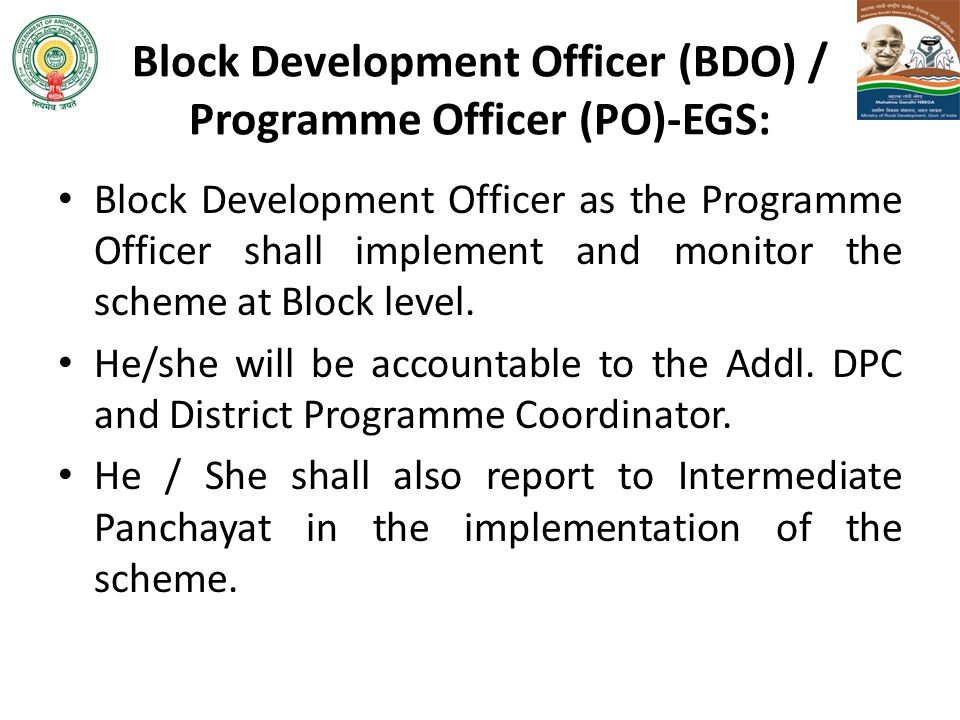 Block Development Officer (BDO) / Programme Officer (PO)-EGS: Block Development Officer as the Programme Officer shall implement and monitor the schem