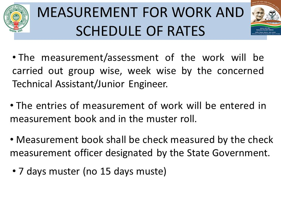 MEASUREMENT FOR WORK AND SCHEDULE OF RATES The measurement/assessment of the work will be carried out group wise, week wise by the concerned Technical