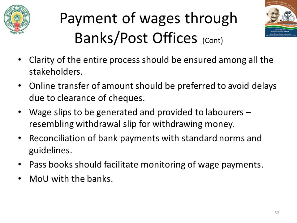 Payment of wages through Banks/Post Offices (Cont) Clarity of the entire process should be ensured among all the stakeholders. Online transfer of amou