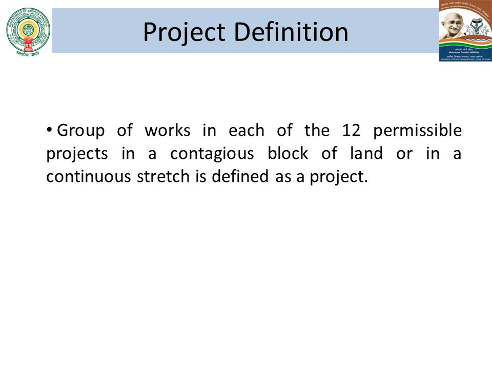 Project Definition Group of works in each of the 12 permissible projects in a contagious block of land or in a continuous stretch is defined as a proj