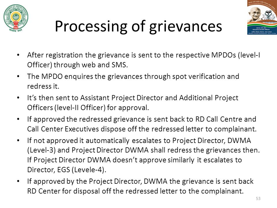 Processing of grievances After registration the grievance is sent to the respective MPDOs (level-I Officer) through web and SMS. The MPDO enquires the