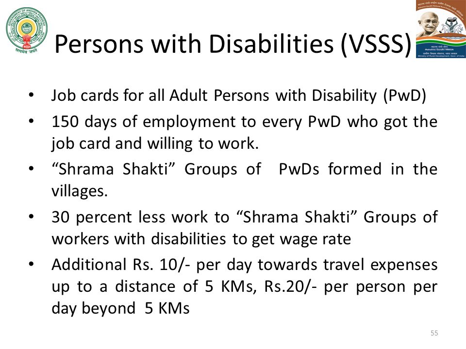 55 Persons with Disabilities (VSSS) Job cards for all Adult Persons with Disability (PwD) 150 days of employment to every PwD who got the job card and