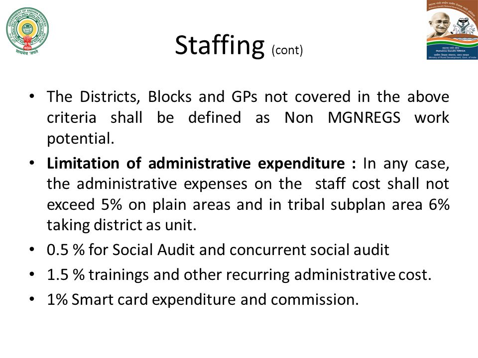 Staffing (cont) The Districts, Blocks and GPs not covered in the above criteria shall be defined as Non MGNREGS work potential. Limitation of administ