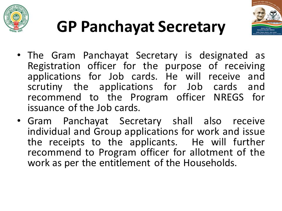 GP Panchayat Secretary The Gram Panchayat Secretary is designated as Registration officer for the purpose of receiving applications for Job cards. He