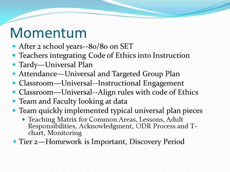 Momentum After 2 school years--80/80 on SET Teachers integrating Code of Ethics into Instruction Tardy—Universal Plan Attendance—Universal and Targete