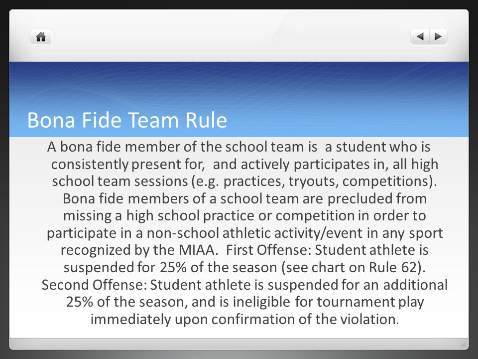 Bona Fide Team Rule A bona fide member of the school team is a student who is consistently present for, and actively participates in, all high school team sessions (e.g.