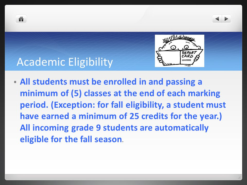 Academic Eligibility  All students must be enrolled in and passing a minimum of (5) classes at the end of each marking period.