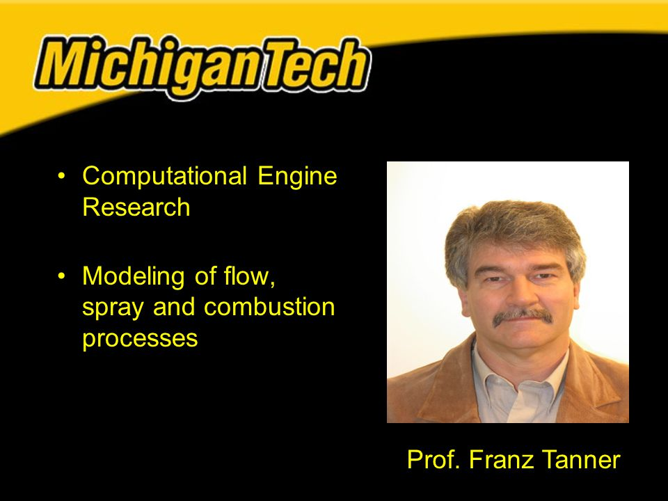 Computational Engine Research Modeling of flow, spray and combustion processes Prof. Franz Tanner