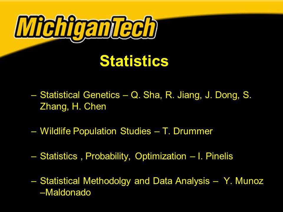 Statistics –Statistical Genetics – Q. Sha, R. Jiang, J. Dong, S. Zhang, H. Chen –Wildlife Population Studies – T. Drummer –Statistics, Probability, Op