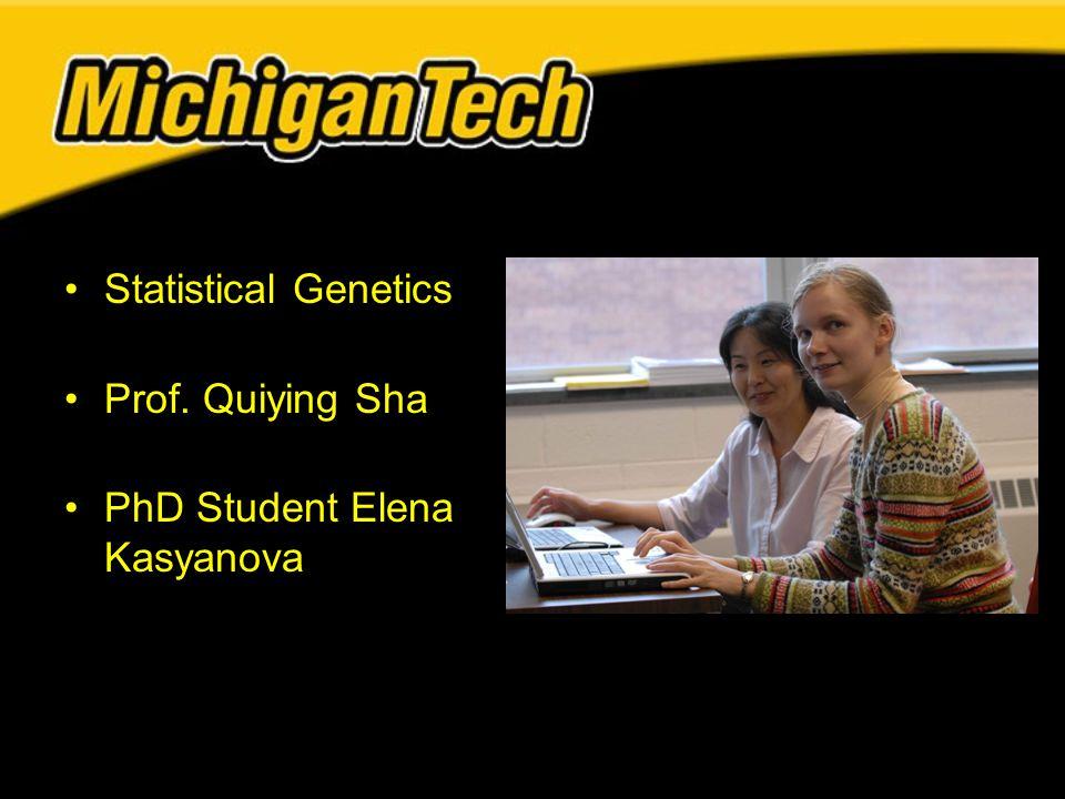 Statistical Genetics Prof. Quiying Sha PhD Student Elena Kasyanova