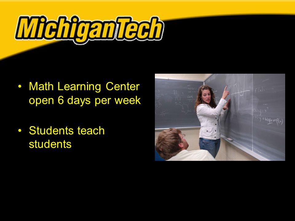 Math Learning Center open 6 days per week Students teach students
