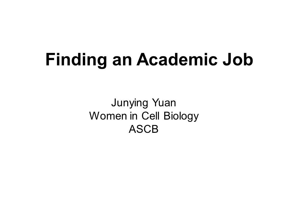 Finding an Academic Job Junying Yuan Women in Cell Biology ASCB
