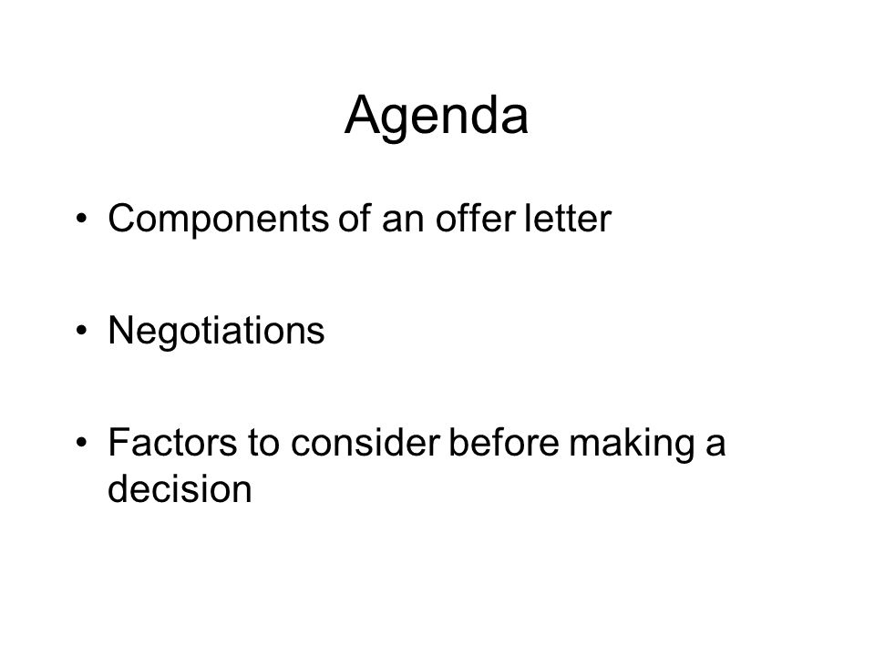 Agenda Components of an offer letter Negotiations Factors to consider before making a decision