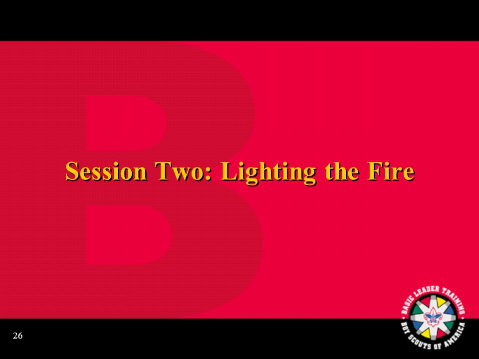 26 Session Two: Lighting the Fire